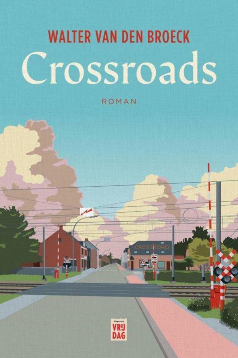 Walter van den Broeck, 'Crossroads', Vrijdag, 132 p., 17,95 euro   Beeld rv
