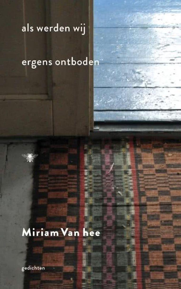 Miriam Van hee: als werden wij ergens ontboden Beeld De Bezige Bij