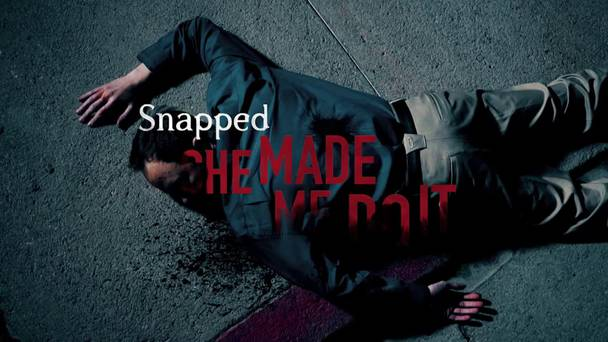 Snapped: She Made Me Do It