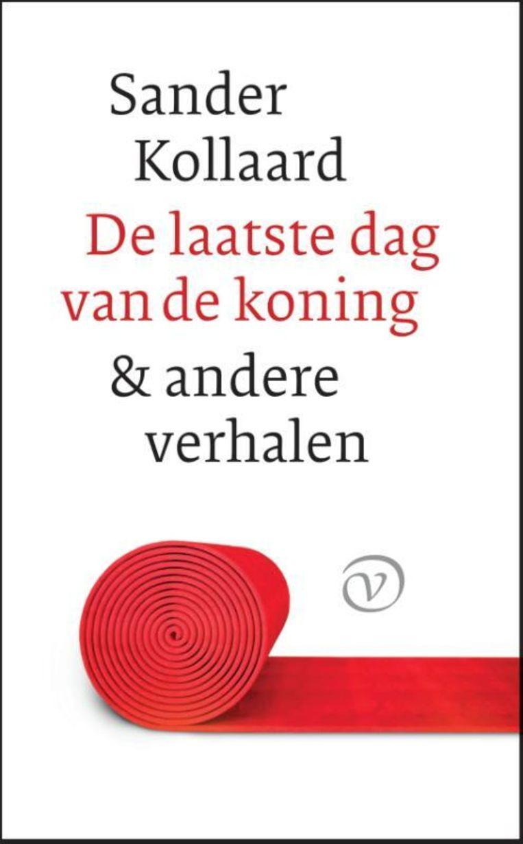 Sander Kollaard, 'De laatste dag van de koning', 428 p., 27,50 euro.   Beeld rv