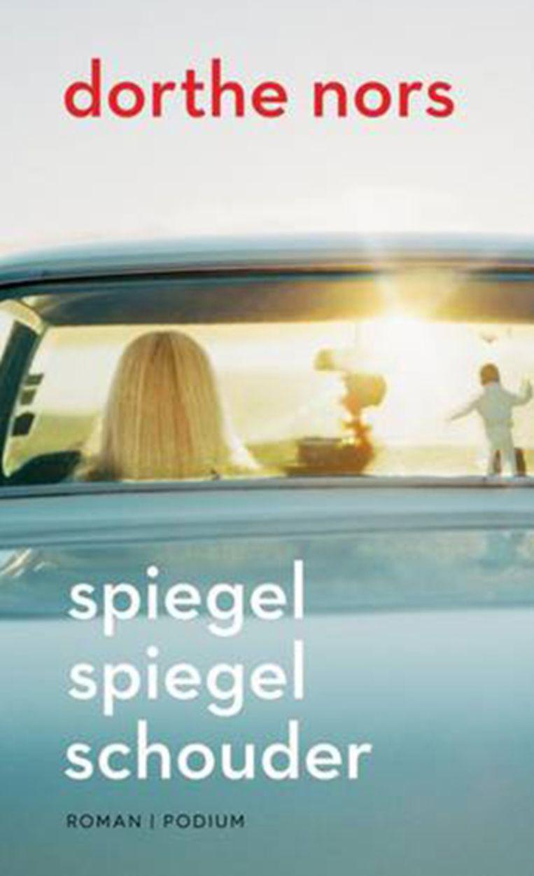 Dorthe Nors - Spiegel spiegel schouder. Vertaald door Edith Koedners. Beeld RV