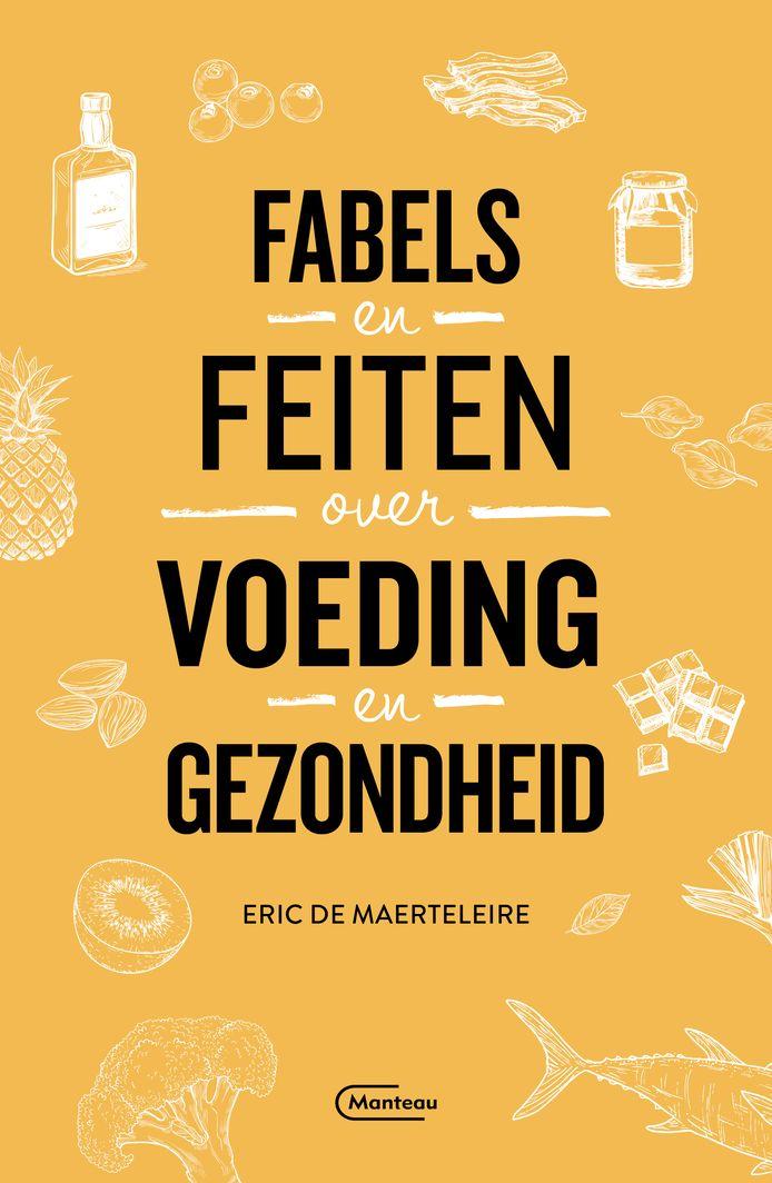 Cover van Fabels en feiten over voeding en gezondheid van Eric De Maerteleire.