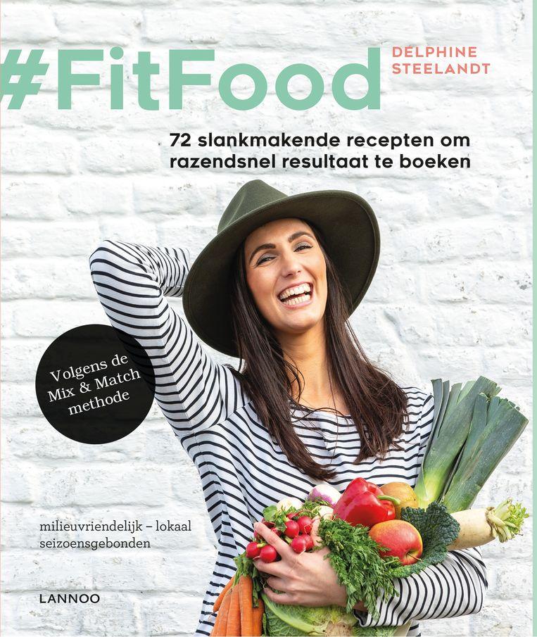 #Fitfood, Delphine Steelandt, Uitgeverij Lannoo, 21,99 euro  Beeld rv