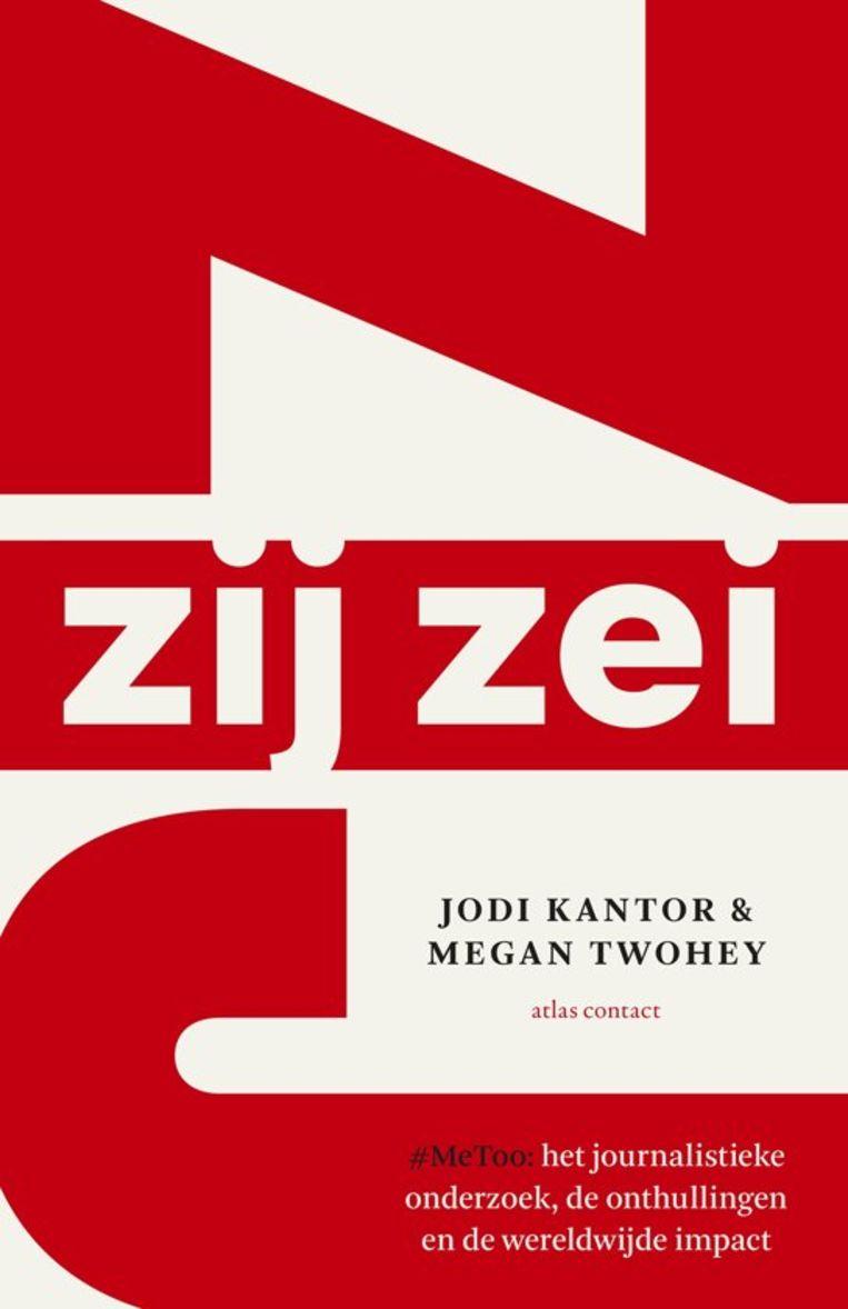 Jodi Kantor & Megan Twohey, 'Zij zei. #MeToo: het journalistieke onderzoek, de onthullingen en de wereldwijde impact', Atlas Contact, 320 p., 22,99 euro. Beeld RV