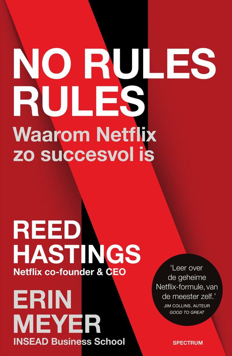 In 'No Rules Rules' schrijft Reed Hastings samen met professor Erin Meyer over de bijzondere bedrijfscultuur van Netflix. Beeld RV