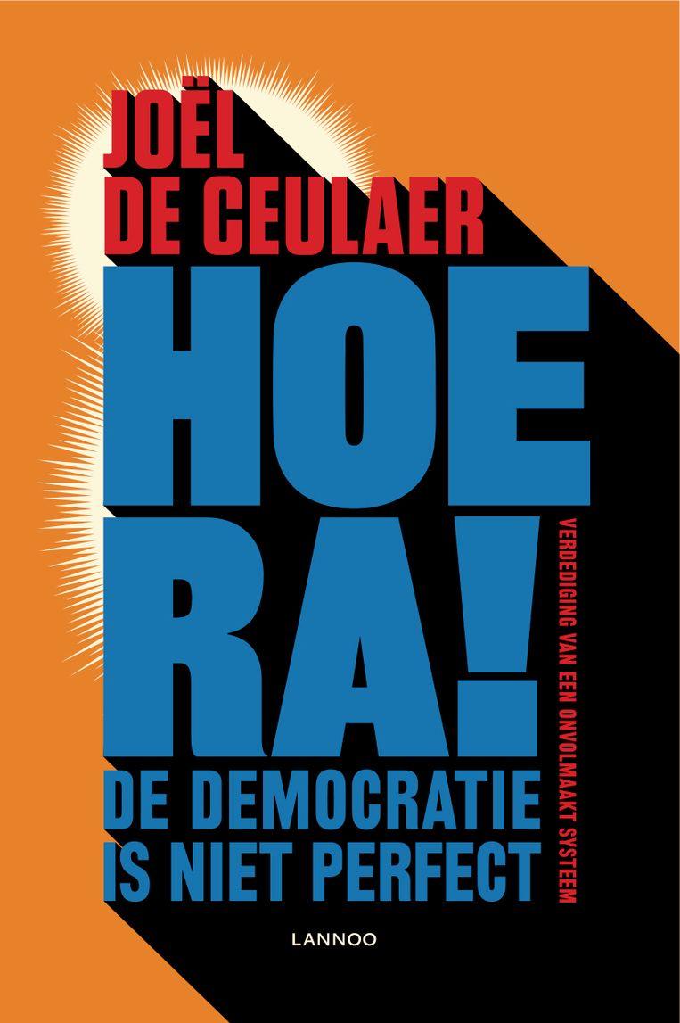 Joël De Ceulaer, 'Hoera! De democratie is niet perfect. Verdediging van een onvolmaakt systeem', Lannoo, 272 p., 19,99 euro. Beeld RV