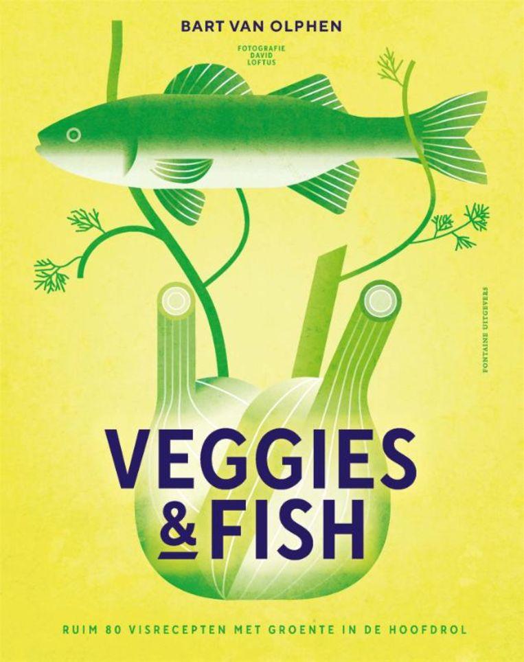 Veggies & Fish, Bart van Olphen. Fontaine Uitgevers, € 32. Beeld