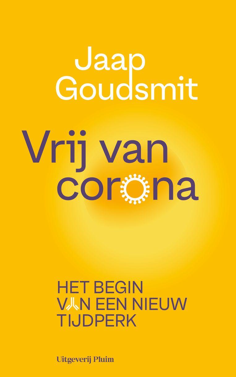 Jaap Goudsmit, Vrij van corona. Het begin van een nieuw tijdperk, uitgeverij Pluim, € 22,99 Beeld -