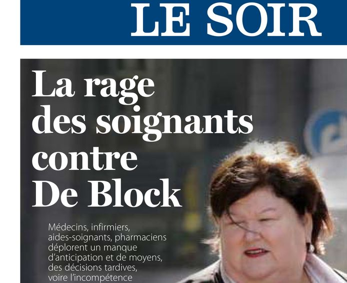 """De cover van 'Le Soir' gisteren. Binnenin halen de vakbonden zwaar uit naar De Block: """"Ze is de slechtste minister van Volksgezondheid ooit."""""""