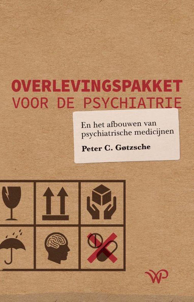 Peter C. Gøtzsche: Overlevingspakket voor de psychiatrie en het afbouwen van psychiatrische medicijnen.  Beeld Walburg
