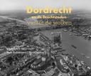De cover van het boek Dordrecht vanuit de wolken.