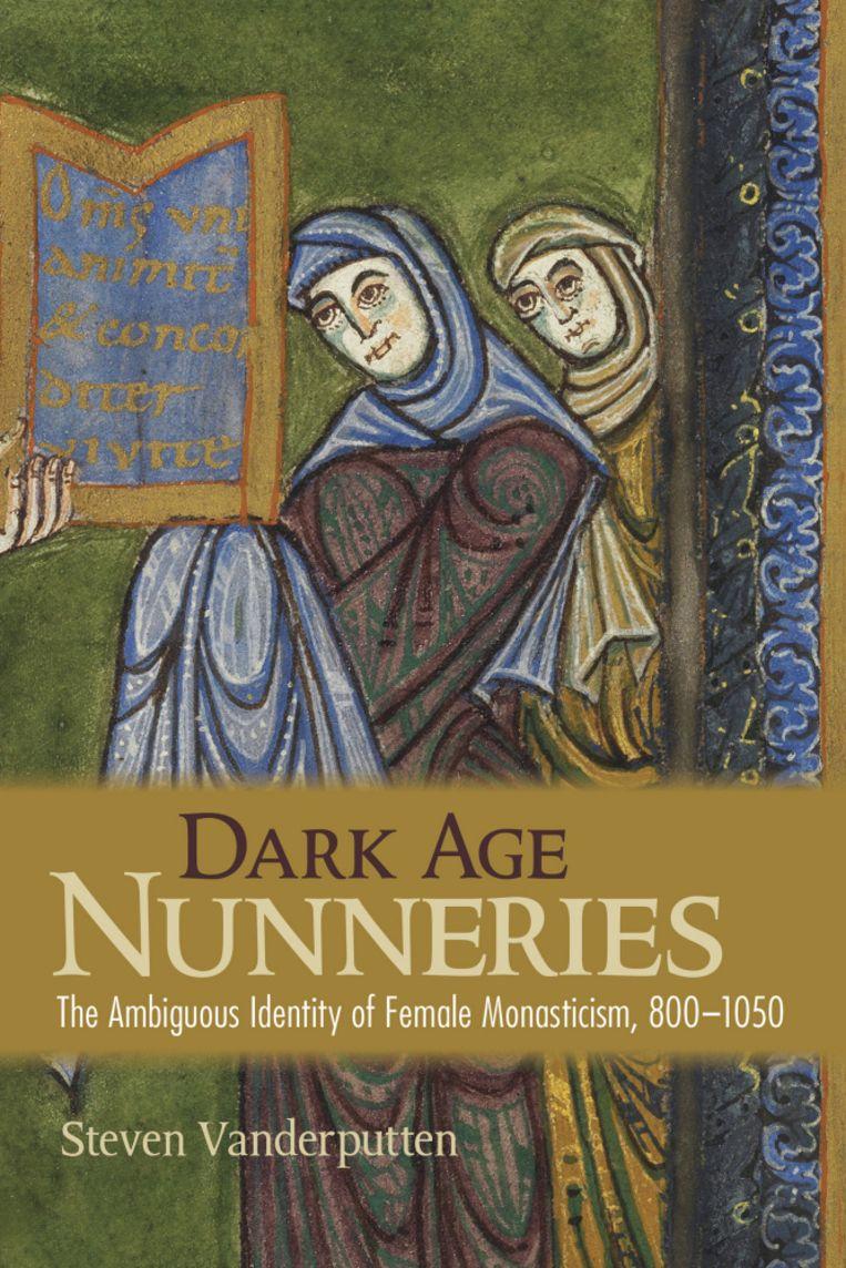 Boekcover van Steven Vanderputtens 'Dark Age Nunneries. The Ambiguous Identity of Female Monasticism, 800-1050'.  Beeld rv