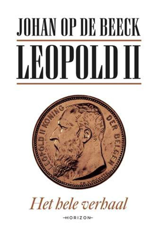 Johan Op de Beeck, 'Leopold II - Het hele verhaal', Horizon, 816 p., 39,99 euro. Beeld rv