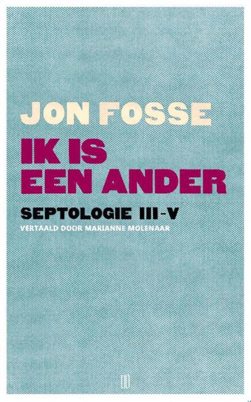 Jon Fosse, Ik is een ander (Septologie III-V), Oevers, 296 p., 24,50 euro. Vertaling Marianne Molenaar. Beeld rv