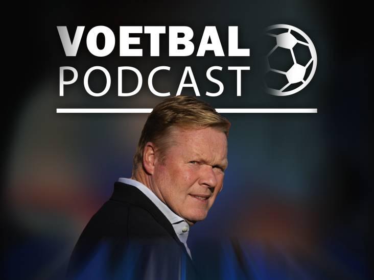 Podcast | 'Naam Koeman wordt nu meteen gelinkt aan Oranje'