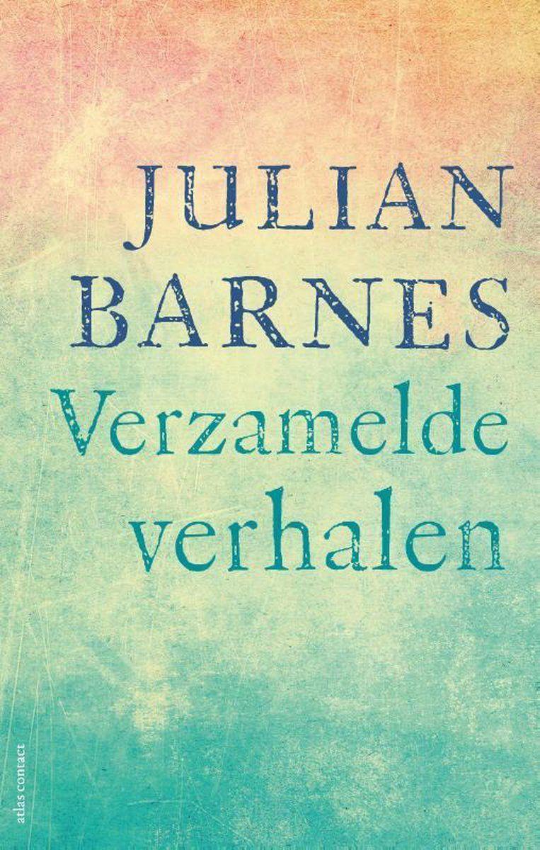 Julian Barnes, Verzamelde verhalen, Atlas/Contact, 672 p., 29,99 euro. Beeld rv