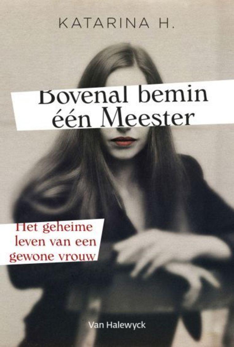 Katarina H., 'Bovenal bemin één meester', uitgeverij Van Halewyck Beeld rv