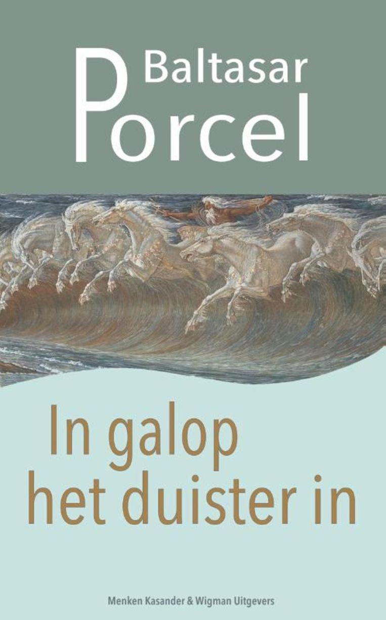 Tip van de week:  In galop het duister in van Baltasar Porcel. Beeld Menken Kasander & Wigman Uitgevers