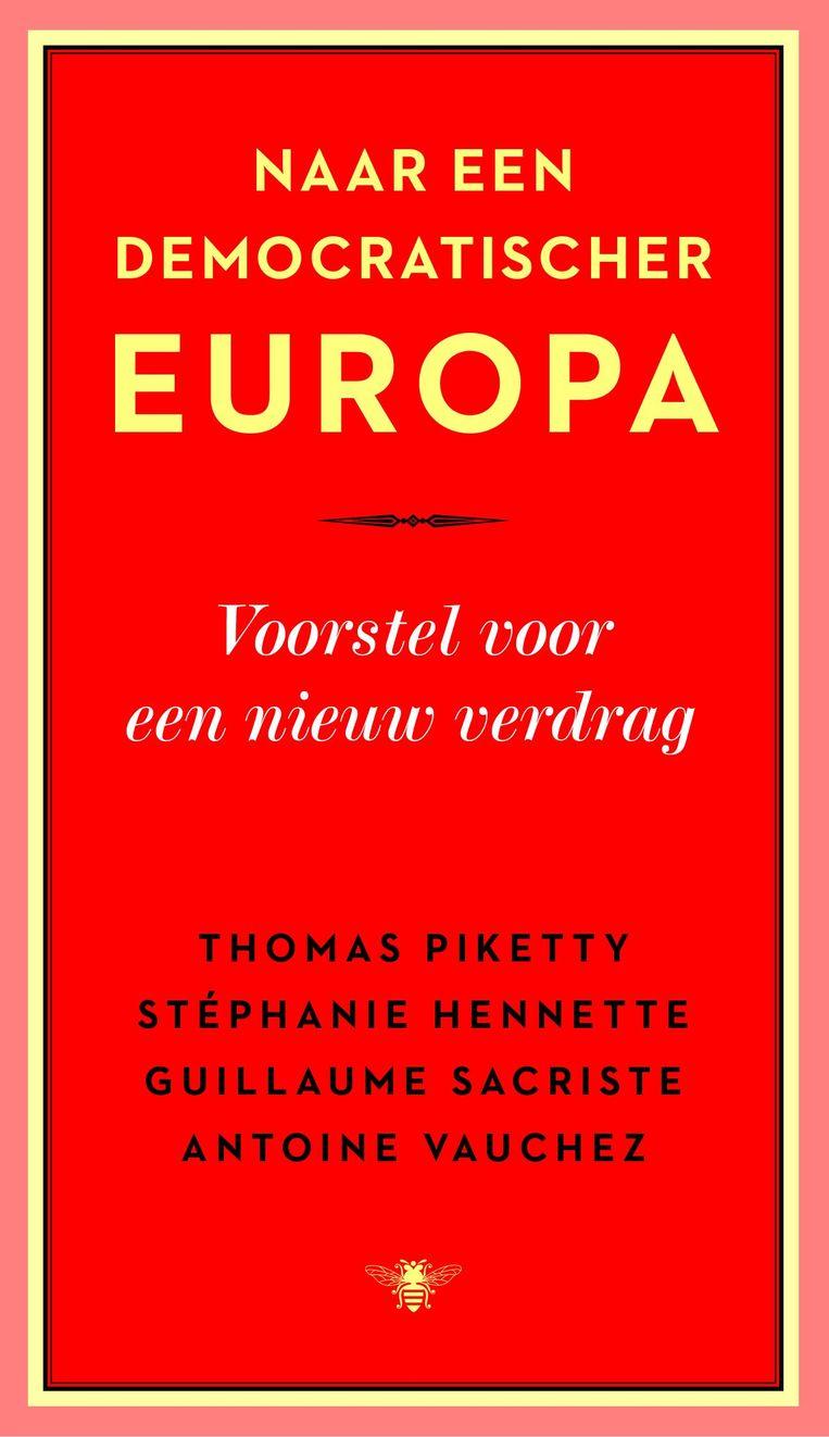Thomas Piketty, 'Naar een democratischer Europa', De Bezige Bij, 97 p. 16,99 euro.    Beeld rv