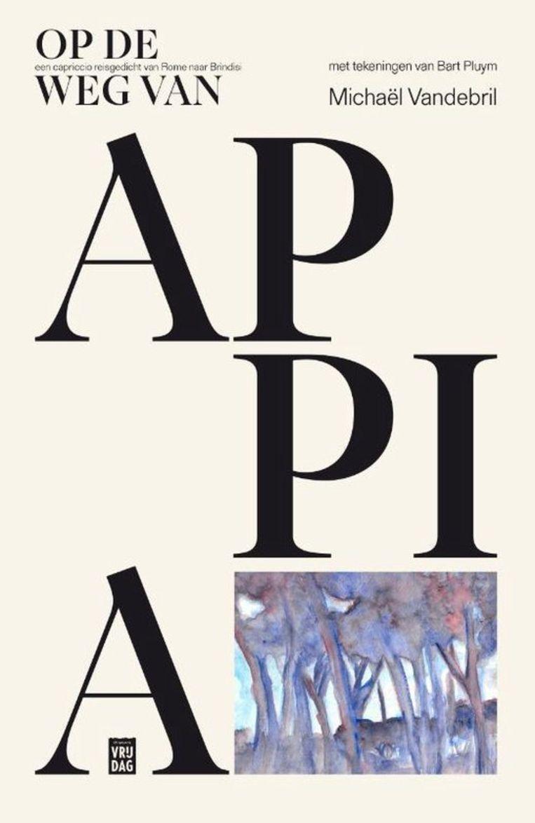 Michael Vandebril, Op de weg van Appia, uitgeverij Vrijdag, 64 p., 24,95 euro.  Beeld RV