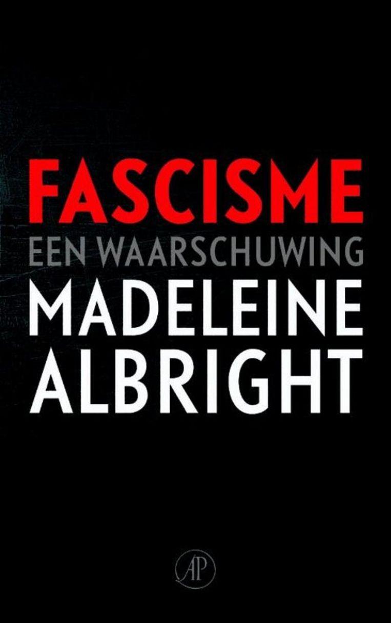 Madeleine Albright, 'Fascisme. Een waarschuwing', de Arbeiderspers, 304 p., 19,99 euro. Beeld RV