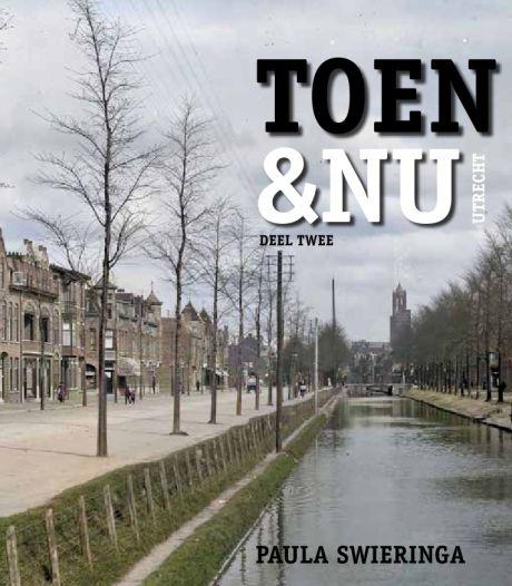Utrechtse geschiedenis aan de hand van een foto: Deel twee van het boek Toen & Nu Utrecht is uit
