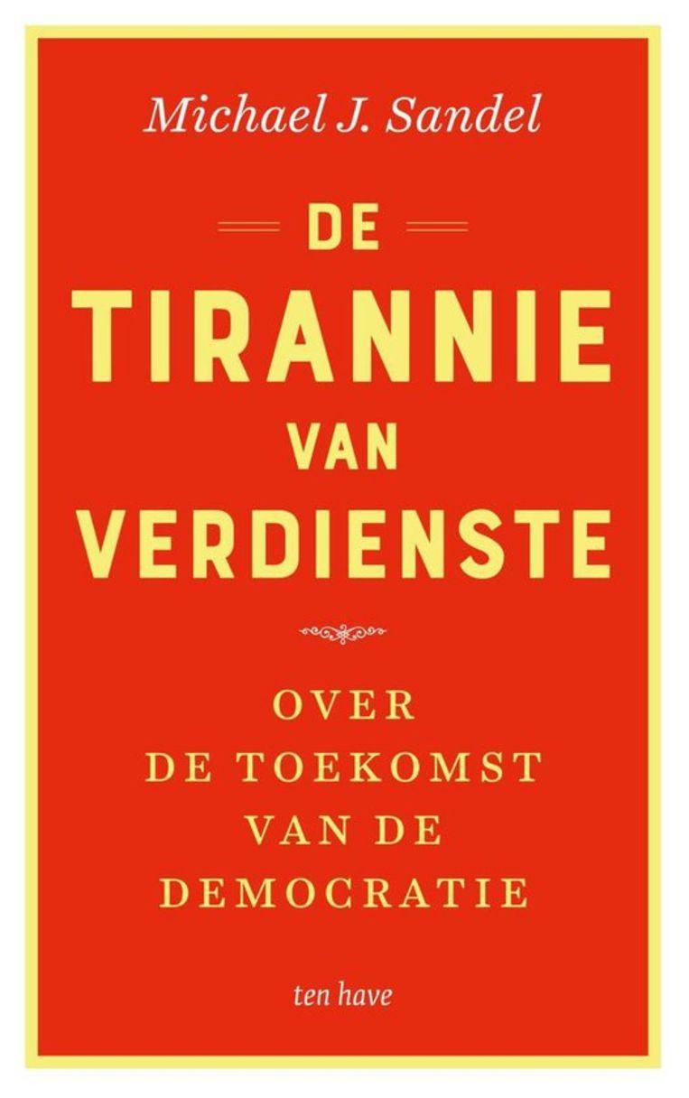 Michael J. Sandel, 'De tirannie van verdienste. Over de toekomst van de democratie', Ten Have, 240 p., 24,99 euro. Beeld rv