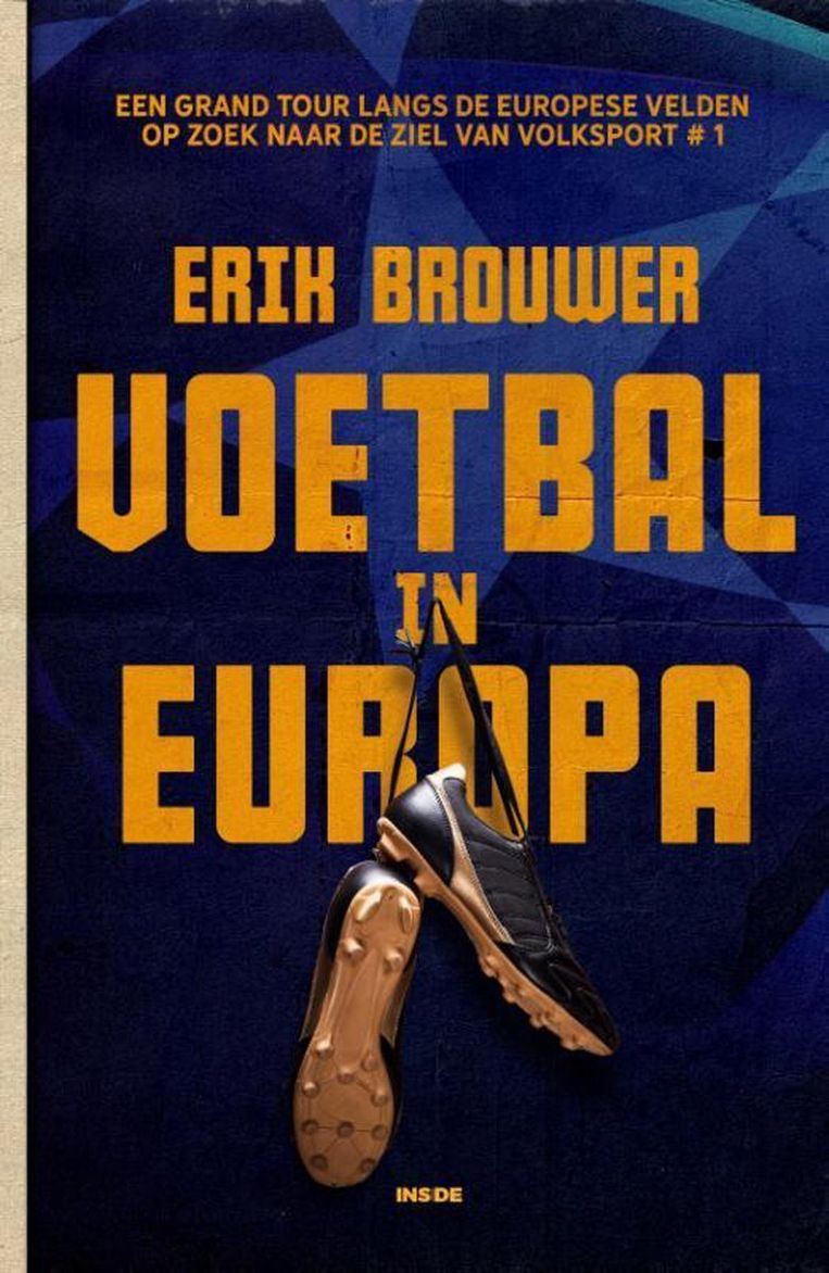 Erik Brouwer: 'Voetbal in Europa'. Uitgeverij Inside, €22,99. 576 blz. Beeld -