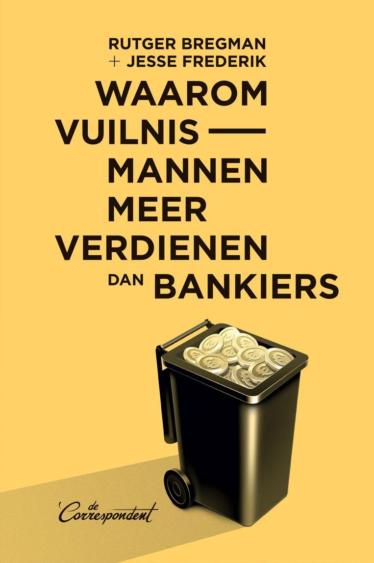 Rutger Bregman en Jesse Frederik: Waarom vuilnismannen meer verdienen dan bankiers. Ontwerp Harald Dunnink, omslag Martijn van Dam (2016). Beeld De Correspondent