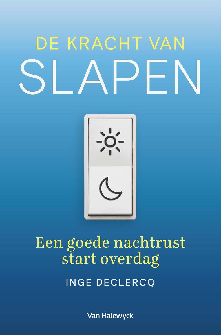 'De kracht van slapen: Een goede nachtrust start overdag', Inge Declercq (Van Halewyck, € 22,50). Beeld RV