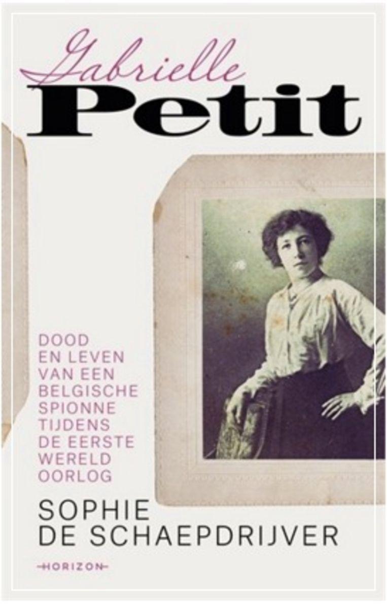 Sophie De Schaepdrijver, 'Gabrielle Petit', Horizon, 352p., 24,99 euro. Beeld RV