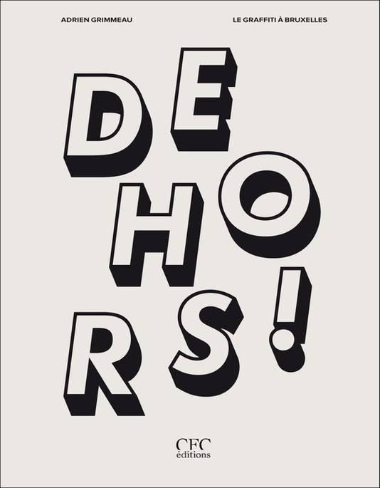 """Adrien Grimmeau, """"DEHORS! Le graffiti à Bruxelles"""", CFC-Editions, collection Lieux de mémoire, 224 pages, 230 illustrations couleur, 30 euros."""