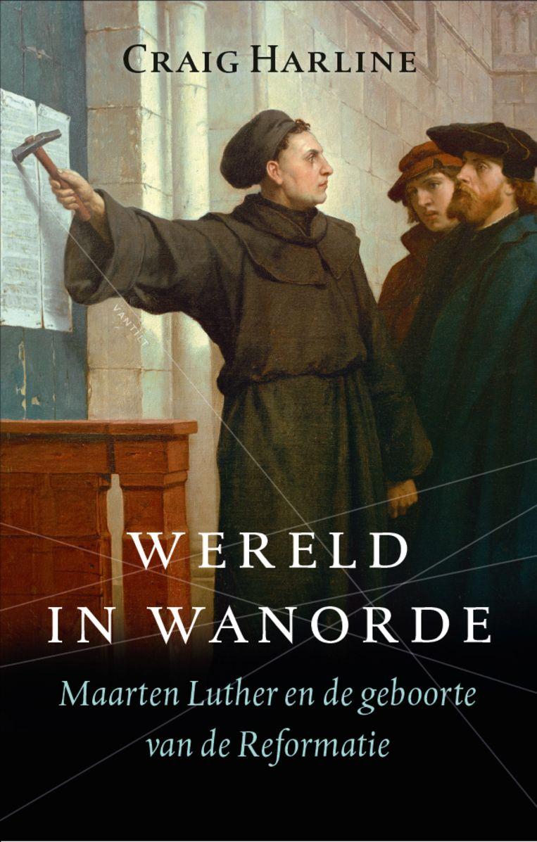 Craig Harline: Wereld in wanorde. Maarten Luther en de geboorte van de Reformatie. Vertaald door Jeske Nelissen. Vantilt, 334 blz., € 24,95. Beeld rv