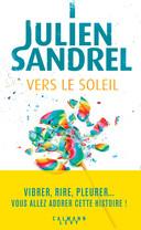 """Julien Sandrel a sorti son nouveau roman """"Vers le soleil"""": une pépite qui fait du bien en ce début de printemps."""