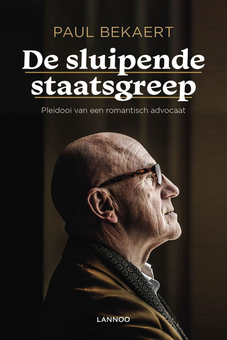 Paul Bekaert, 'De sluipende staatsgreep. Pleidooi van een romantisch advocaat', Lannoo, 224 p., 22,99 euro. Beeld rv