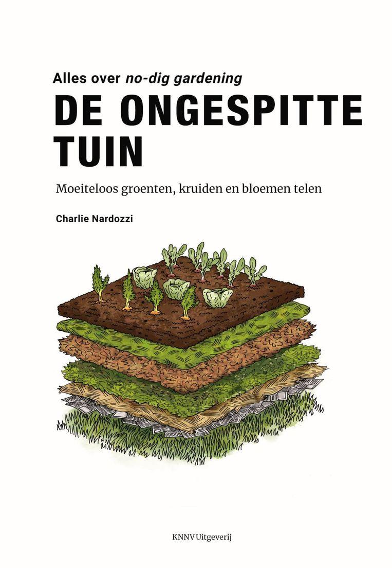 Charlie Nardozzi: De ongespitte tuin, alles over no-dig gardening. Uitgeverij KNNV, 128 pagina's, prijs € 22,95 Beeld
