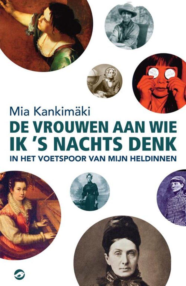 Mia Kankimäki, 'De vrouwen aan wie ik 's nachts denk. In het voetspoor van mijn heldinnen', Orlando Uitgevers, 412 p., 24,99 euro. Vertaling Anton Havelaar. Beeld rv