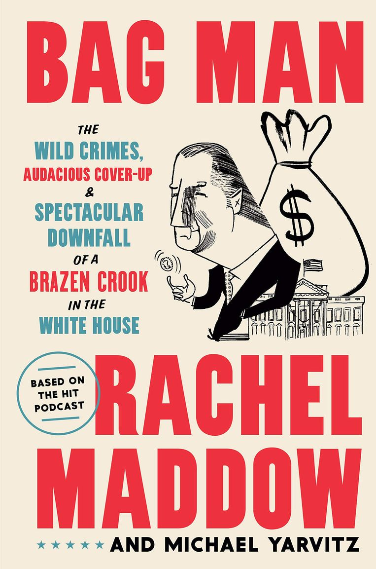 Rachel Maddow en Michael Yarvitz, 'Bag Man: The Wild Crimes, Audacious Cover-up, and Spectacular Downfall of a Brazen Crook in the White House', Random House, 240 p., 24,99 euro. Beeld rv