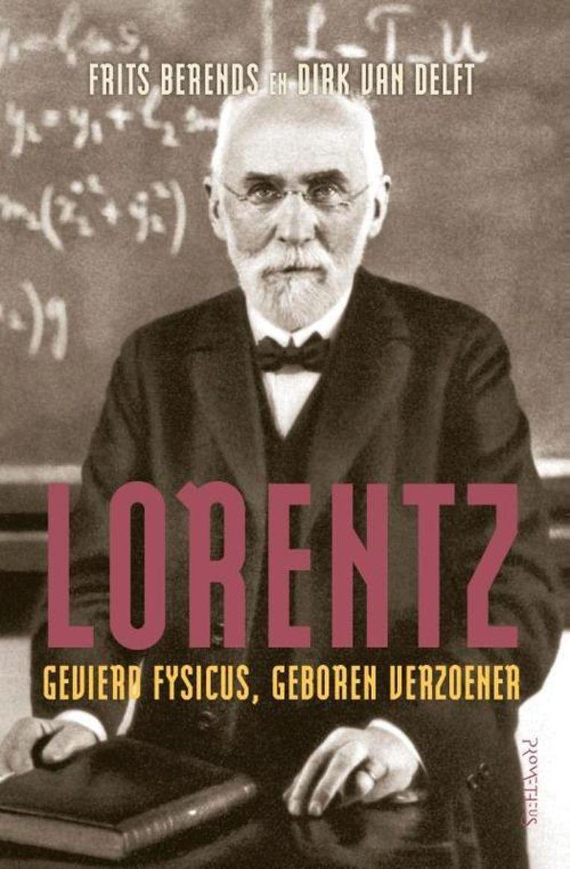 Dirk van Delft en Frits Berends: Hendrik Lorentz – Gevierd Fysicus Geboren Verzoener. Beeld Prometeus