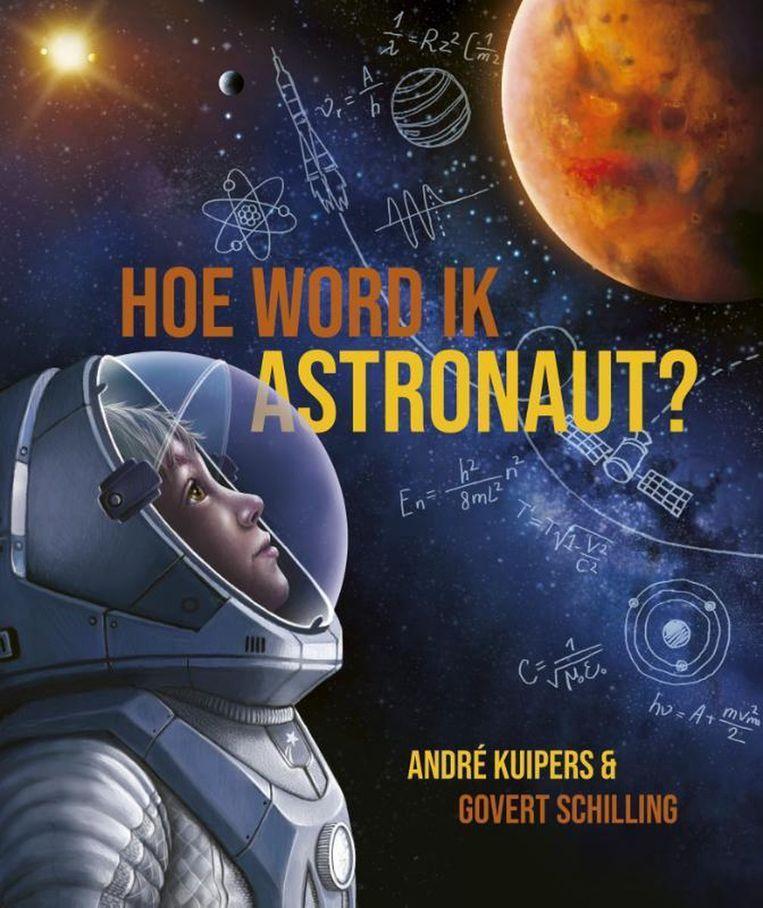 André Kuipers en Govert Schilling: Hoe word ik astronaut? Witte Leeuw, €15,99  Beeld -