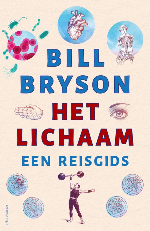 Bill Bryson, 'Het lichaam. Een reisgids', Atlas Contact, 447 p., 29,99 euro. Beeld RV