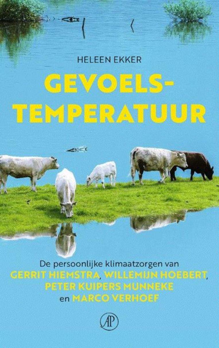 Gevoelstemperatuur, Heleen Ekker. Uitgeverij De Arbeiderspers, 200 pagina's. Prijs: 18,99 euro. Beeld