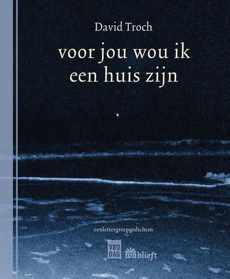 David Troch, 'Voor jou wou ik een huis zijn', uitgeverij Vrijdag, 102 p., 15 euro. Beeld rv