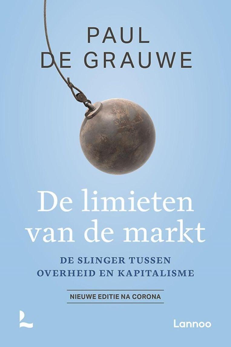 Paul de Grauwe, 'De limieten van de markt. Nieuwe editie na corona', is verschenen bij Lannoo.  Beeld Lannoo