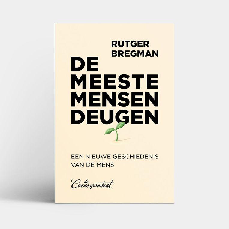 Rutger Bregman, 'De meeste mensen deugen', De Correspondent, 528 p., 25 euro. Beeld RV