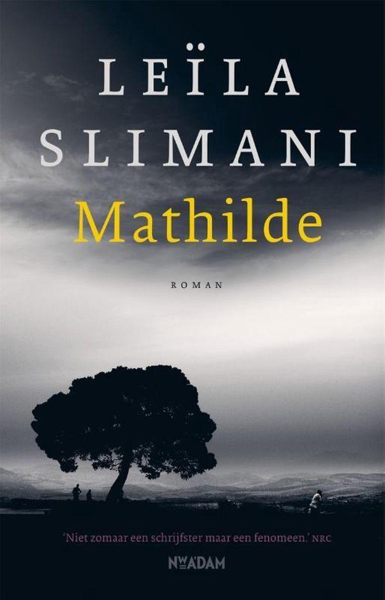 Leïla Slimani, 'Mathilde', Nieuw-Amsterdam, 316 p., 20,99 euro. Vertaling Gertrud Maes. Beeld rv