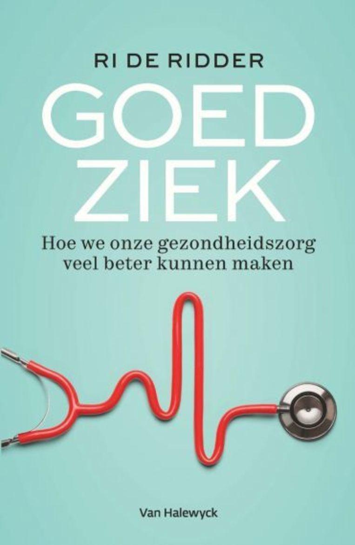 'Goed ziek' is uitgegeven bij Van Halewyck. Beeld RV