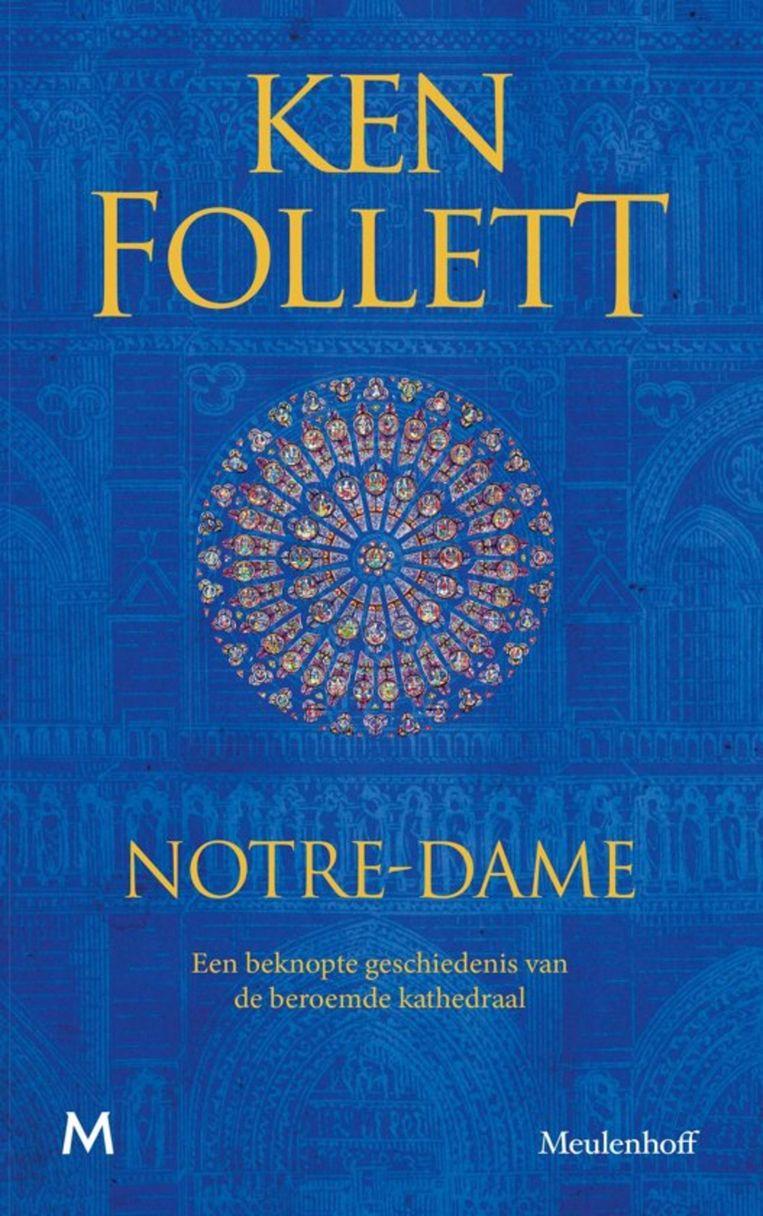 Ken Follett, 'Notre-Dame.Een beknopte geschiedenis van de beroemde kathedraal', Meulenhoff, 64 p., 11,99 euro. Vertaald door Joost van der Meer en William Oostendorp.  Beeld RV