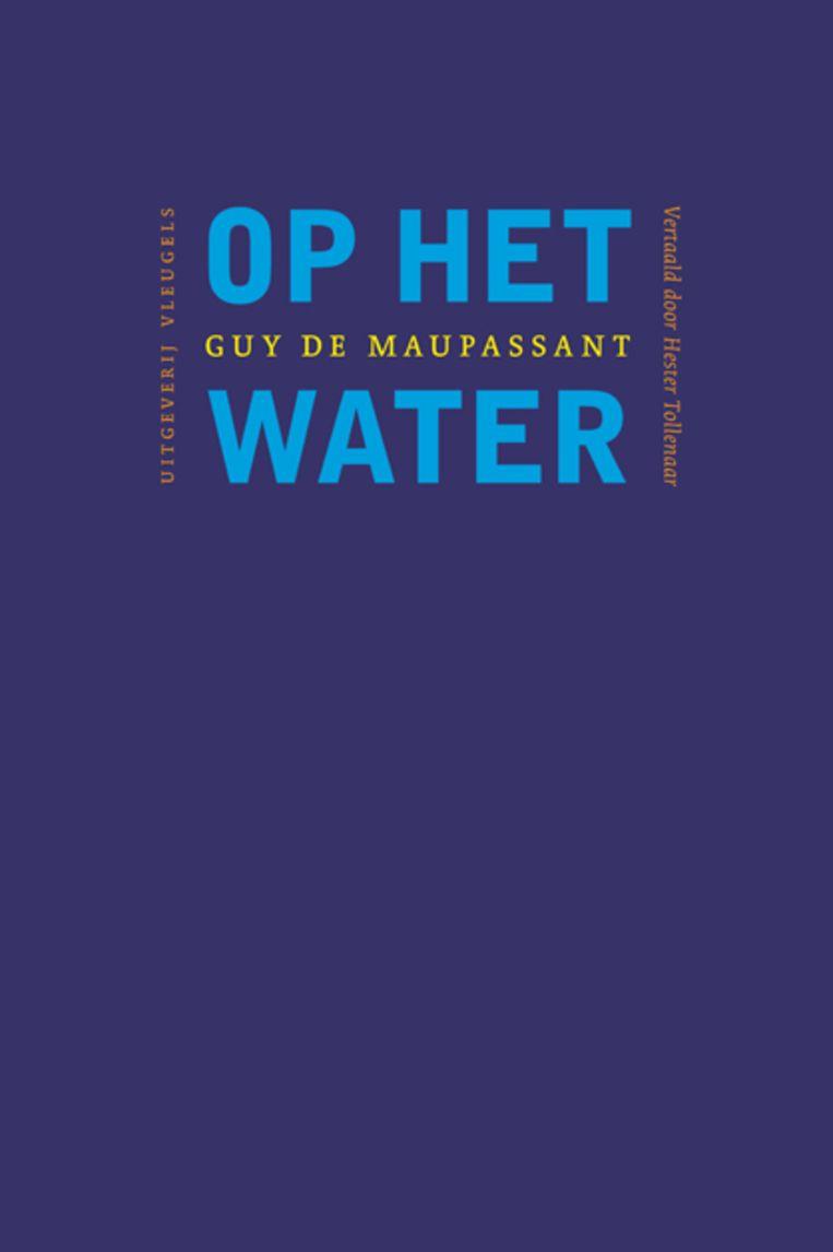 Guy de Maupassant, Op het water, Vleugels, 136 p., 23,95 euro. Vertaling Hester Tollenaar. Beeld RV