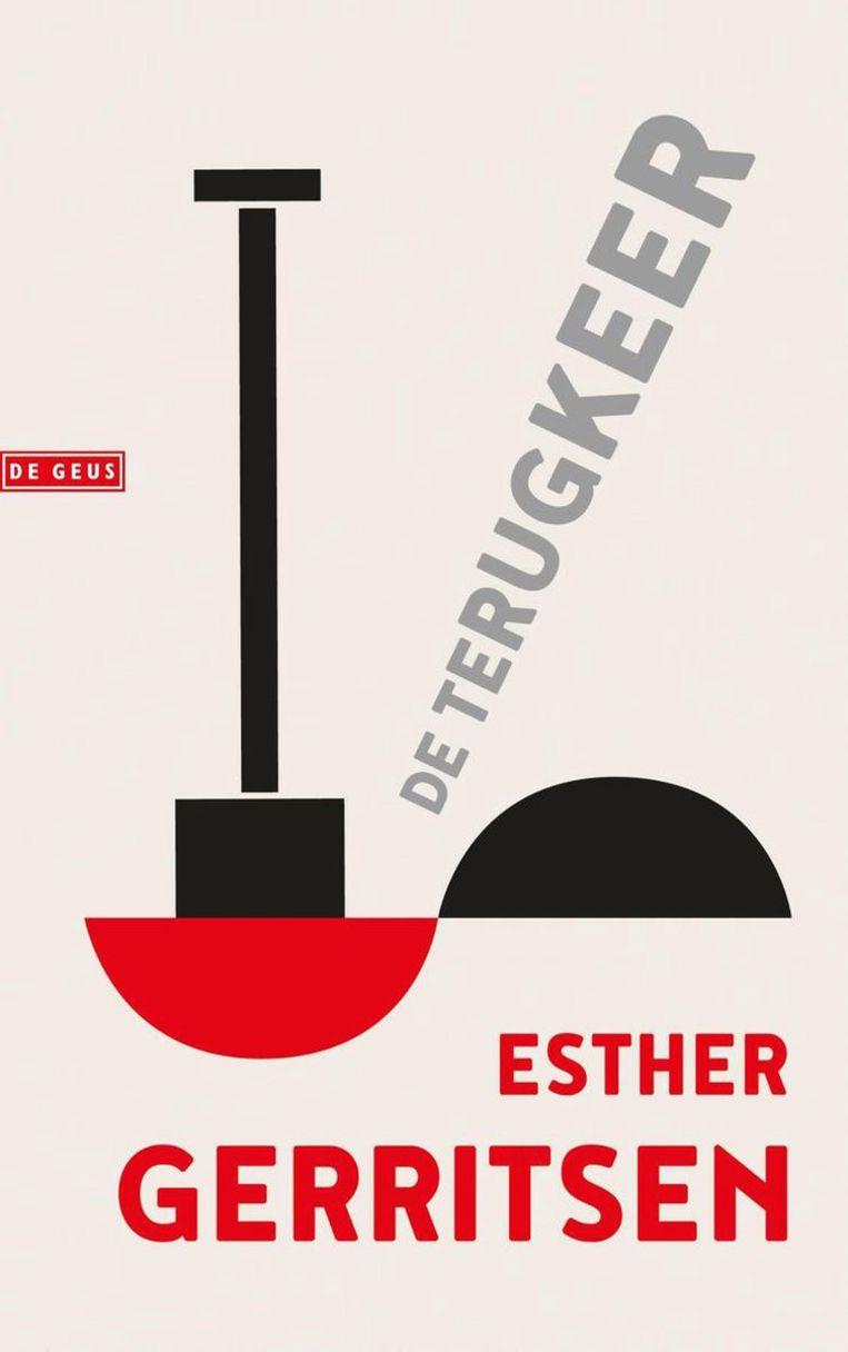 Esther Gerritsen, De terugkeer, uitgeverij De Geus, €22,50, 256 blz. Beeld